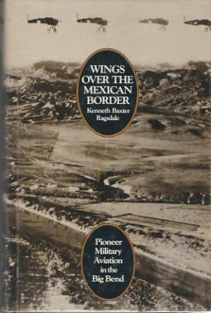 Image for Wings Over The Mexican Border Pioneer Military Aviation in the Big Bend