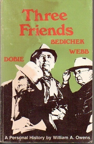 Image for Three Friends: Roy Bedichek, J. Frank Dobie, Walter Prescott Webb