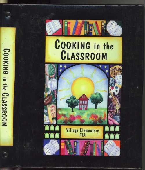 Image for Cooking In The Classroom A Collection of Recipes by Village Elementary PTA, Georgetown, Texas