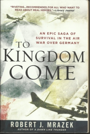 Image for To Kingdom Come  An Epic Saga of Survival in the Air War Over Germany