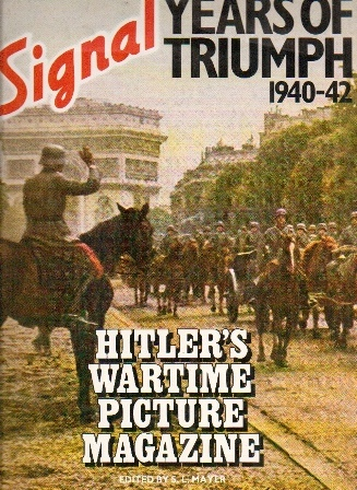 Image for Signal Years Of Triumph 1940-1942 Hitler's Wartime Picture Magazine