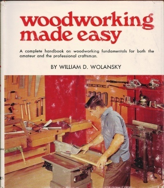 Image for Woodworking Made Easy A Complete Handbook on Woodworking Fundamentals for Both the Amateur and the Professional Craftsman