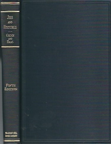 Image for Jigs And Fixtures A Reference Book Showing Many Types of Jigs and Fixtures in Actual Use and Suggestions for Various Cases