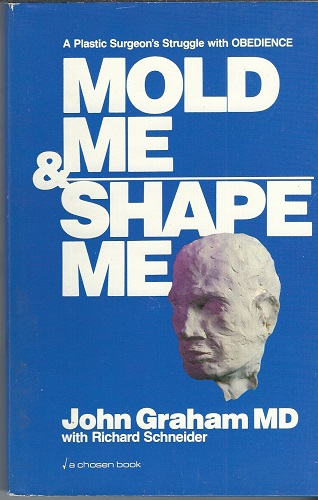 Image for Mold Me & Shape Me A Plastic Surgeon's Struggle with Obedience
