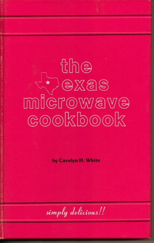 Image for The Texas Microwave Cookbook Simply Delicious! ! Classic Fare for Texas Tastes
