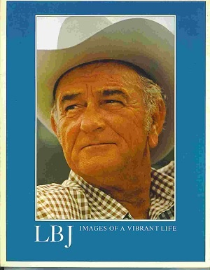 Image for LBJ 1908-1973: Images Of A Vibrant Life