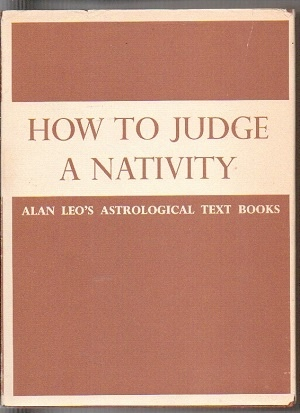 "Image for How To Judge A Nativity (formerly Issued As ""How To Judge A Nativity, Part I)  Alan Leo's Astrological Text Books"