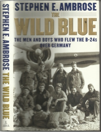 Image for The Wild Blue The Men and Boys Who Flew the B-24s over Germany