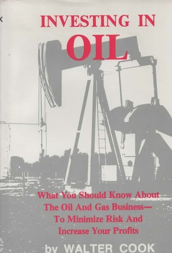 Image for Investing in Oil What You Should Know about the Oil and Gas Business--To Minimize Risk and Increase Your Profits