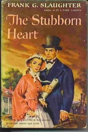 Image for The Stubborn Heart A Novel of a Doctor in the South after the Armies Had Gone