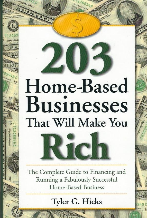 Image for 203 Home Based Businesses That Will Make You Rich A Complete Guide to Financing and Running a Fabulously Successful Home-Based Business