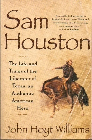 Image for Sam Houston: The Life And Times Of The Liberator Of Texas, An Authentic American Hero