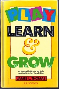 Image for Play, Learn And Grow An Annotated Guide to the Best Books and Materials for Very Young Children