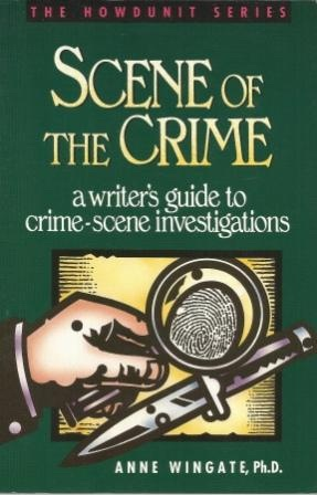 Image for Scene Of The Crime A Writer's Guide to Crime-Scene Investigations