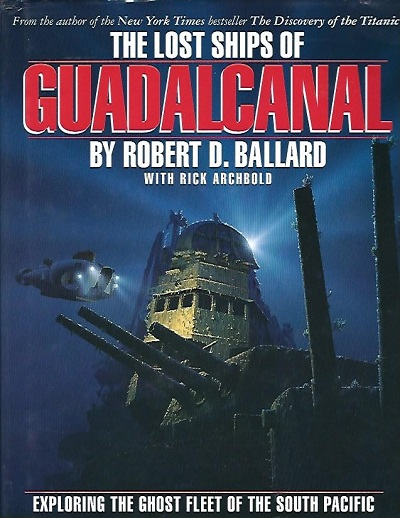 Image for The Lost Ships Of Guadalcanal Exploring the Ghost Fleet of the South Pacific