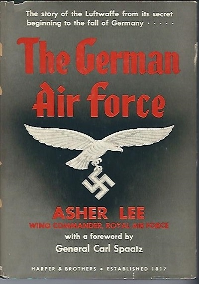 Image for The German Air Force The Story of the Luftwaffe from its Secret Beginning to the Fall of Germany...
