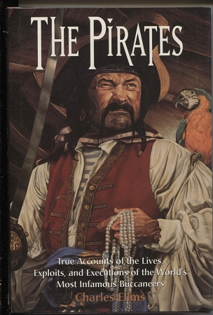 Image for The Pirates True Accounts of the Lives, Exploits, and Executions of the World's Most Infamous Buccaneers