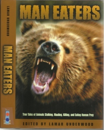 Image for Man Eaters True Tales of Animals Stalking, Mauling, Killing, and Eating Human Prey