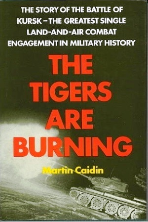 Image for The Tigers Are Burning The Story of the Battle of Kursk