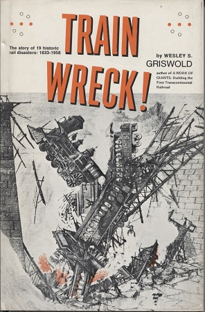 Image for Train Wreck!  The Story of 19 Historic Rail Disasters, 1833~1958