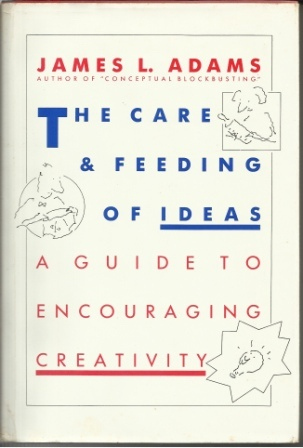 Image for The Care & Feeding Of Ideas Aguide to Encouraging Creativity