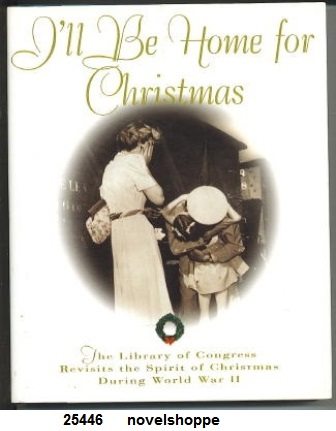 Image for I'll Be Home For Christmas The Library of Congress Revisits the Spirit of Christmas During World War II