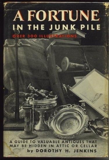 Image for A Fortune In The Junk Pile A Guide to Valuable Antiques Which May be Found in Attics, Cellars, Etc.