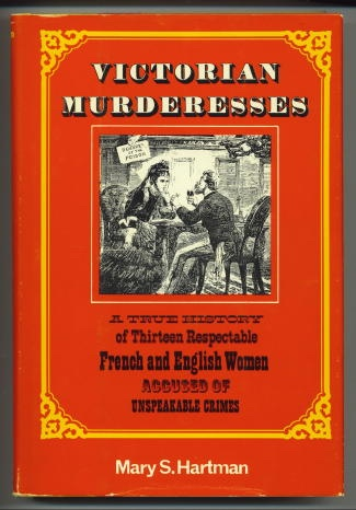 Image for Victorian Murderesses A True History of Thirteen Respectable French and English Women Accused of Unspeakable Crimes