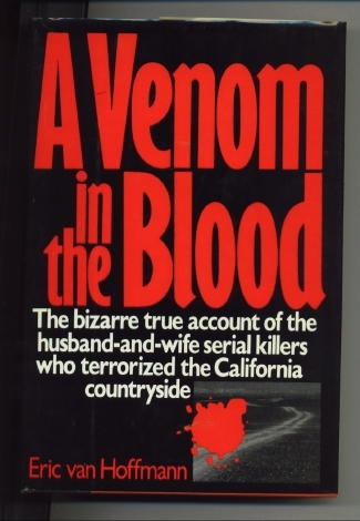 Image for A Venom In The Blood The Bizarre True Account of a Husband-And-Wife Serial Killers Who Terrorized the California Countryside