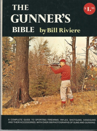 Image for The Gunners Bible A Complete Guide to Sporting Firearms: Rifles, Shotguns, Handguns, and Their Accessories, with over 250 Photographs of Guns and Gunning