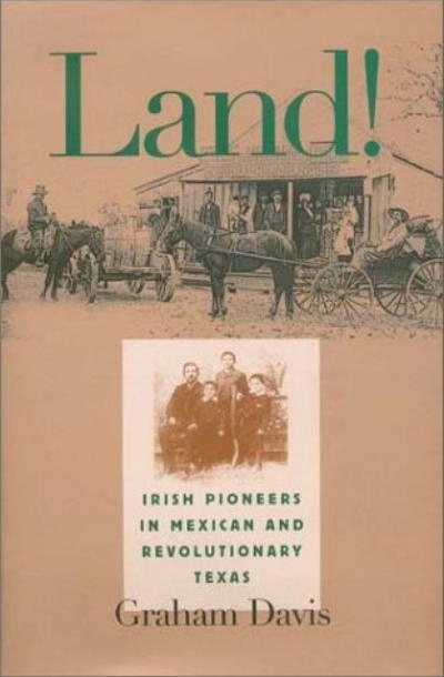 Image for Land! Irish Pioneers in Mexican and Revolutionary Texas