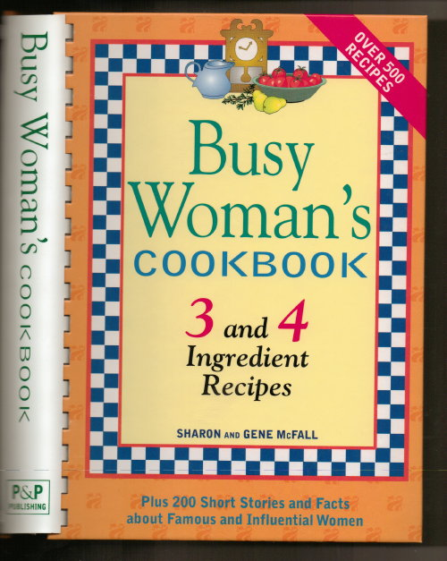 Image for Busy Woman's Cookbook, 3 And 4 Ingredient Recipes Plus 200 Short Stories and Facts about Famous and Influential Women