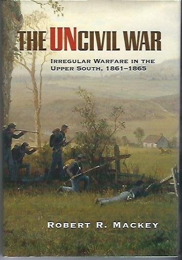 Image for The Uncivil War Irregular Warfare in the Upper South, 1861-1865