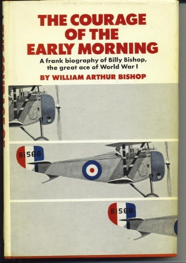Image for The Courage Of The Early Morning A Frank Biography of Billy Bishop, the Great Ace of World War I