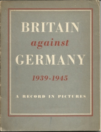 Image for Britain Against Germany 1939-1945 A Record in Pictures
