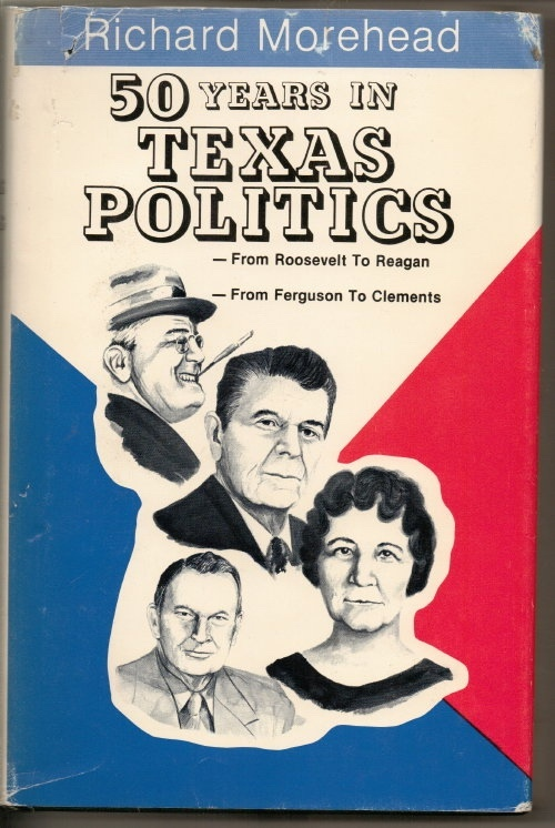 Image for 50 Years In Texas Politics, From Roosevelt to Reagan; from Ferguson to Clements