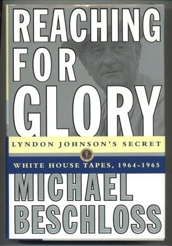 Image for Reaching For Glory Lyndon Johnson's Secret White House Tapes, 1964-1965