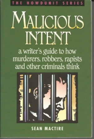 Image for Malicious Intent A Writer's Guide to How Murderers, Robbers, Rapists and Other Criminals Think