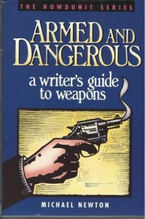 Image for Armed And Dangerous A Writer's Guide to Weapons