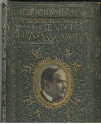 Image for Complete Life Of William Mckinley And Story Of His Assassination An Authentic and Official Memorial Edition, Containing Every Incident in the Career of the Immortal Statesman, Soldier, Orator and Patriot
