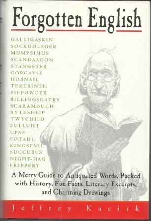 Image for Forgotten English A Merry Guide to Antiquated Words, Packed with History, Fun Facts, Literary Excerpts, and Charming Drawings