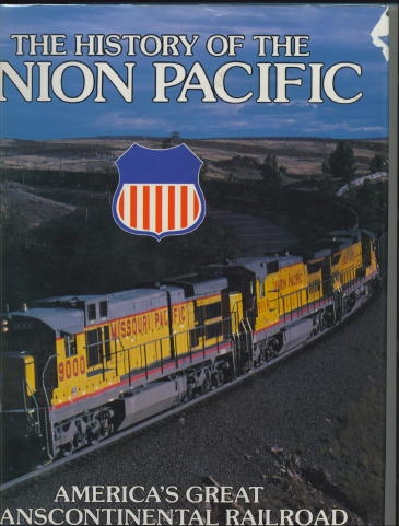Image for The History Of Union Pacific America's Great Transcontinental Railroad