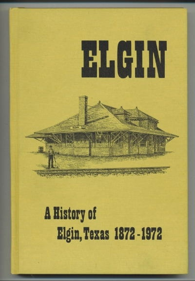 Image for Elgin: A History Of Elgin, Texas 1872-1972