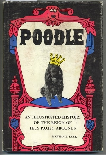 Image for Poodle An Illustrated History of the Reign of Ikus P. Q. R. S. Aroonus
