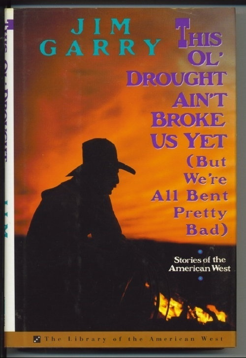 Image for This Ol' Drought Ain't Broke Us Yet (but We're All Bent Pretty Bad) Stories of the American West