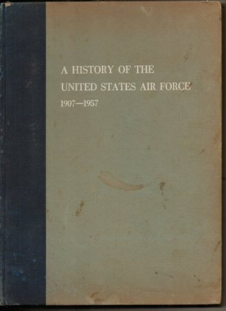 Image for A History Of The United States Air Force 1907-1957