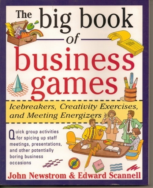 Image for The Big Book of Business Games Icebreakers, Creativity Exercises, and Meeting Energizers