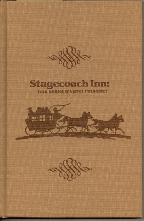 Image for Stagecoach Inn: Iron Skillet & Velvet Potholder: The First History Of Stagecoach Inn With Treasured Recipes