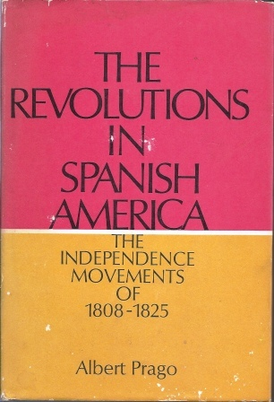 Image for The Revolutions in Spanish America  The Independence Movements of 1808 - 1825