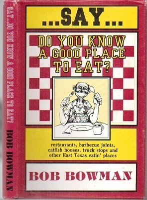 Image for Say...do You Know A Good Place To Eat?  Restaurants, Barbecue Joints, Catfish Houses, Truck Stops and Other East Texas Eatin' Places